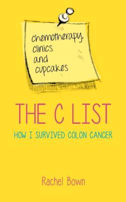 The C List: Chemotherapy, Clinics and Cupcakes: How I Survived Colon Cancer - Rachel Bown