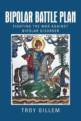 Bipolar Battle Plan: Fighting the War Against Bipolar Disorder