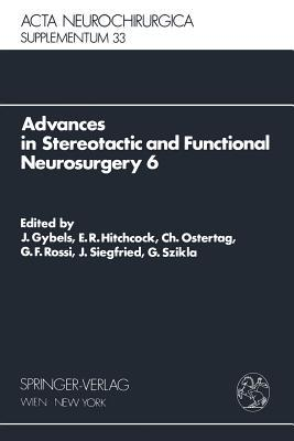 Advances in Stereotactic and Functional Neurosurgery 6: Proceedings of the 6th Meeting of the European Society for Stereotactic and Functional Neurosurgery, Rome 1983