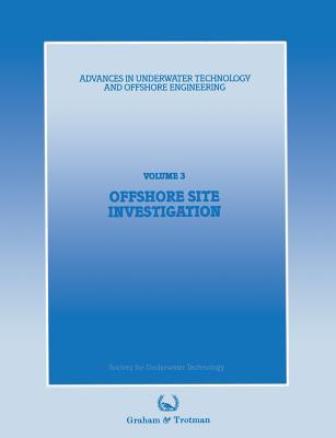 Offshore Site Investigation: Proceedings of an International Conference, (Offshore Site Investigation), Organized by the Society for Underwater Technology, and Held in London, UK, 13 and 14 March 1985