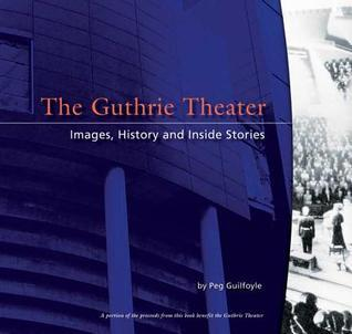 The Guthrie Theater: History, Images, and Inside Stories