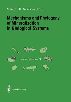 Mechanisms and Phylogeny of Mineralization in Biological Systems: Biomineralization 90