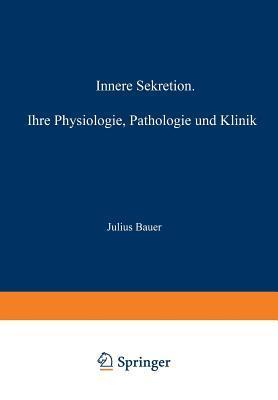 Innere Sekretion: Ihre Physiologie, Pathologie Und Klinik