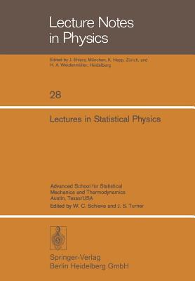Lectures in Statistical Physics: Advanced School for Statistical Mechanics and Thermodynamics Austin, Texas/USA