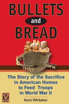 Bullets and Bread: The Story of Sacrifice in American Homes to Feed the Troops in World War II