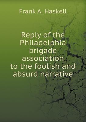 Reply of the Philadelphia Brigade Association to the Foolish and Absurd Narrative