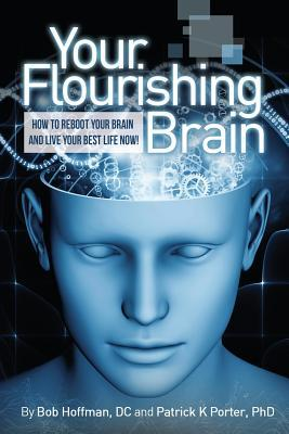 Your Flourshing Brain, How to Reboot Your Brain & Live Your Best Life Now