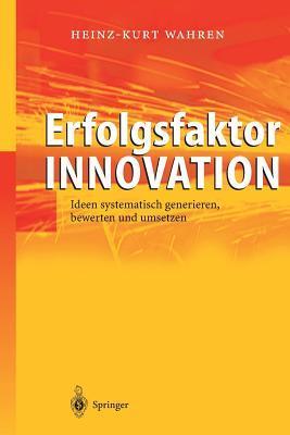 Erfolgsfaktor Innovation: Ideen Systematisch Generieren, Bewerten Und Umsetzen