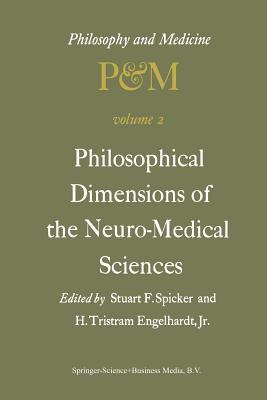 Philosophical Dimensions of the Neuro-Medical Sciences: Proceedings of the Second Trans-Disciplinary Symposium on Philosophy and Medicine Held at Farmington, Connecticut, May 15 17, 1975