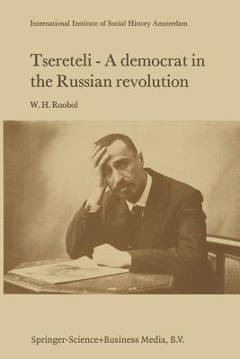 Tsereteli a Democrat in the Russian Revolution: A Political Biography