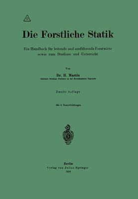 Die Forstliche Statik: Ein Handbuch Fur Leitende Und Ausfuhrende Forstwirte Sowie Zum Studium Und Unterricht