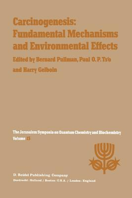 Carcinogenesis: Fundamental Mechanisms and Environmental Effects: Proceedings of the Thirteenth Jerusalem Symposium on Quantum Chemistry and Biochemistry Held in Jerusalem, Israel, April 28 May 2, 1980