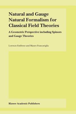 Natural and Gauge Natural Formalism for Classical Field Theorie: A Geometric Perspective Including Spinors and Gauge Theories