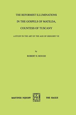 The Reformist Illuminations in the Gospels of Matilda, Countess of Tuscany: A Study in the Art of the Age of Gregory VII