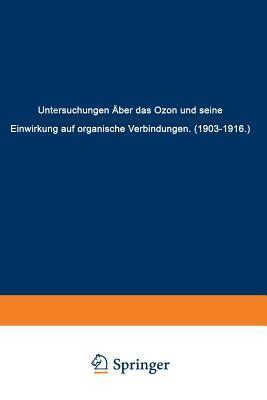 Untersuchungen Uber Das Ozon Und Seine Einwirkung Auf Organische Verbindungen (1903 1916)