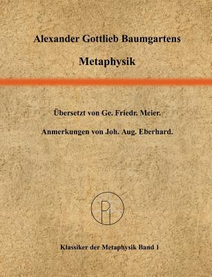 Metaphysics: A Critical Translation with Kants Elucidations, Selected Notes, and Related Materials