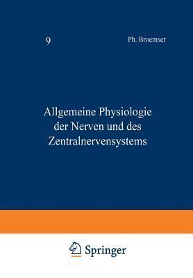 Handbuch Der Normalen Und Pathologischen Physiologie: 9 Band Allgemeine Physiologie Der Nerven Und Des Zentralnervensystems