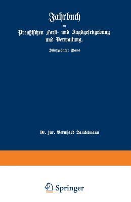 Jahrbuch Der Preussischen Forst- Und Jagdgesetzgebung Und Verwaltung: Funfzehnter Band