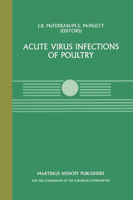 Acute Virus Infections of Poultry: A Seminar in the Cec Agricultural Research Programme, Held in Brussels, June 13 14, 1985