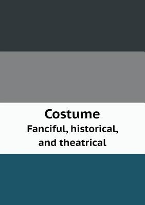 Costume Fanciful, Historical, and Theatrical