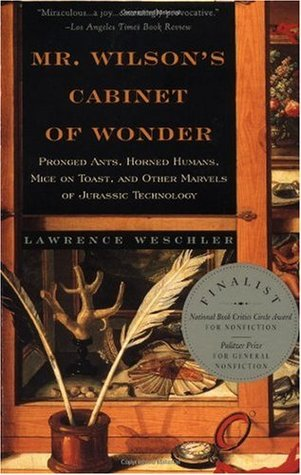 Mr. Wilson's Cabinet Of Wonder: Pronged Ants, Horned Humans, Mice on Toast, and Other Marvels of Jurassic Technology