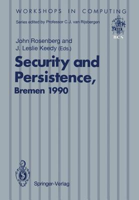 Security and Persistence: Proceedings of the International Workshop on Computer Architectures to Support Security and Persistence of Information 8 11 May 1990, Bremen, West Germany
