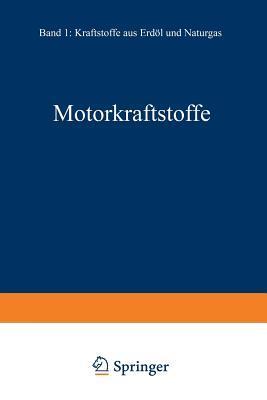 Motorkraftstoffe: Erster Band: Kraftstoffe Aus Erdol Und Naturgas