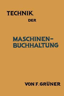 Technik Der Maschinen-Buchhaltung: Grundsatze Und Anwendungsbeispiele