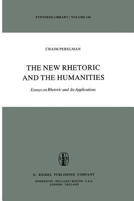 the new rhetoric and the humanities essays on rhetoric and its the new rhetoric and the humanities essays on rhetoric and its applications by chaim perelman