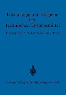 Toxikologie Und Hygiene Der Technischen Losungsmittel: Im Auftrage Des Arztlichen Ausschusses Der Deutschen Gesellschaft Fur Arbeitsschutz Unter Mitar