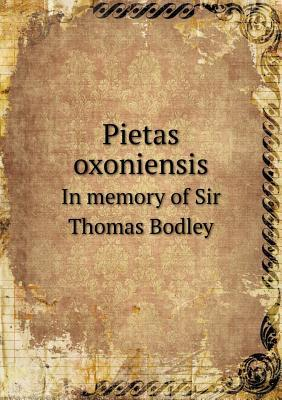 Pietas Oxoniensis in Memory of Sir Thomas Bodley