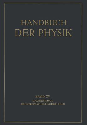 Handbuch der Physik, Band XV: Magnetismus - Elektromagnetisches Feld