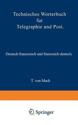 Technisches Worterbuch Fur Telegraphie Und Post: Deutsch-Franzosisch Und Franzosisch-Deutsch