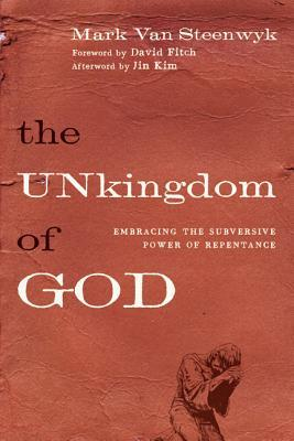 The UNkingdom of God: Embracing the Subversive Power of Repentance (ePUB)