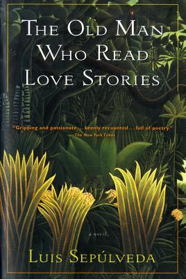 The Old Man Who Read Love Stories by Luis Sepúlveda