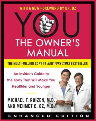 Ebook YOU: The Owner's Manual: An Insider's Guide to the Body that Will Make You Healthier and Younger by Michael F. Roizen TXT!