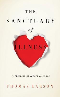 The Sanctuary of Illness by Thomas Larson