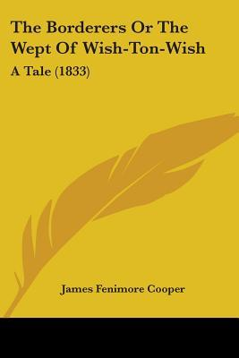 The Borderers or the Wept of Wish-Ton-Wish by James Fenimore Cooper