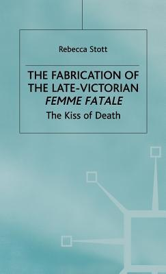 The Fabrication Of The Late Victorian Fe...