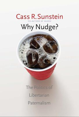 Why Nudge?: The Politics of Libertarian Paternalism