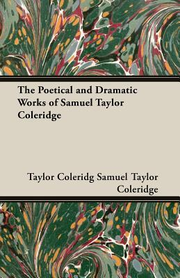The Poetical and Dramatic Works of Samuel Taylor Coleridge