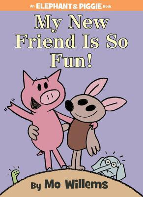 My New Friend Is So Fun! (Elephant & Piggie, #21)