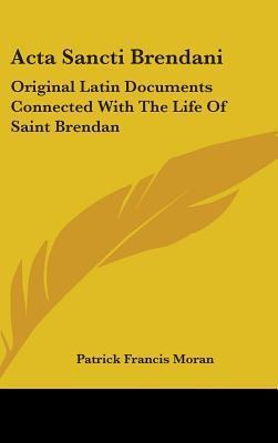 ACTA Sancti Brendani: Original Latin Documents Connected with the Life of Saint Brendan