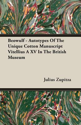 Beowulf - Autotypes of the Unique Cotton Manuscript Vitellius a XV in the British Museum