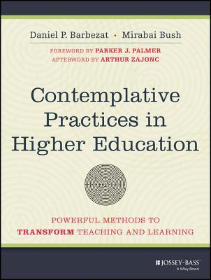 Contemplative Practices in Higher Education: Powerful Methods to Transform Teaching and Learning