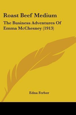 Roast Beef Medium: The Business Adventures of Emma McChesney
