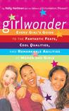 Girlwonder: Every Girl's Guide to the Fantastic Feats, Cool Qualities, and Remarkable Abilities of Women and Girls