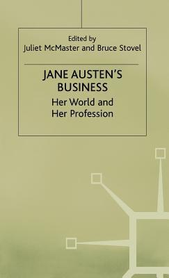 Jane austen's business: her world and her profession by Juliet Mcmaster