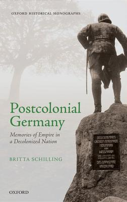Postcolonial Germany: Memories of Empire in a Decolonized Nation