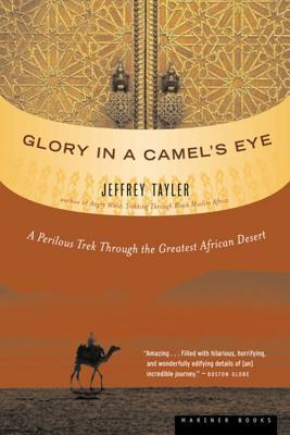 Glory in a Camel's Eye: A Perilous Trek Through the Greatest African Desert